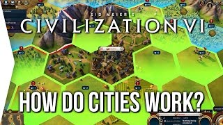 Civilization VI ► How do Cities Work in Civ 6?