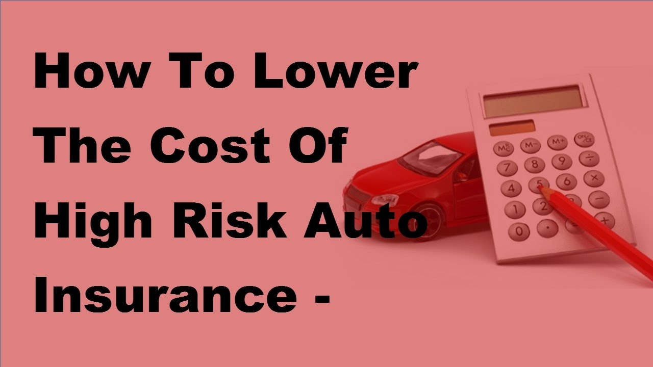 High Risk Auto Insurance >> How To Lower The Cost Of High Risk Auto Insurance 2017 Lower