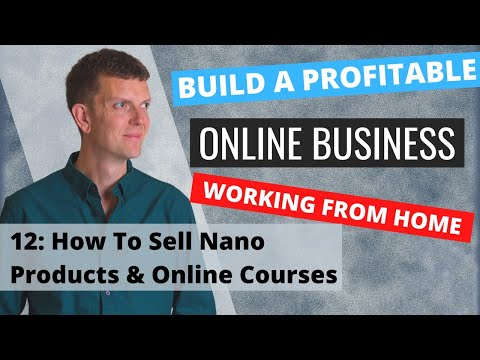 How To Sell Nano Products & Online Courses (Build A Profitable Online Business #12)