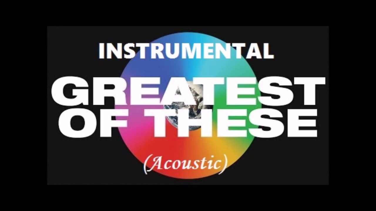 Greatest of these hillsong united acoustic instrumental with greatest of these hillsong united acoustic instrumental with chords and lyrics hexwebz Image collections
