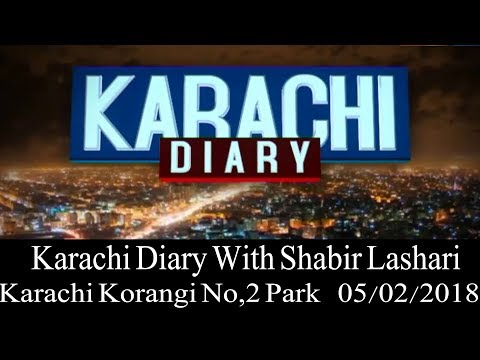 Karachi Diary - Korangi No,2 Park  05/ 02/ 2018