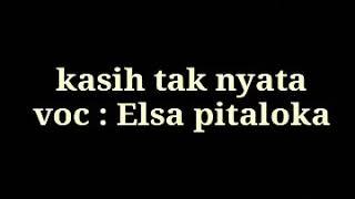 Kasih tak nyata // Elsa pitaloka