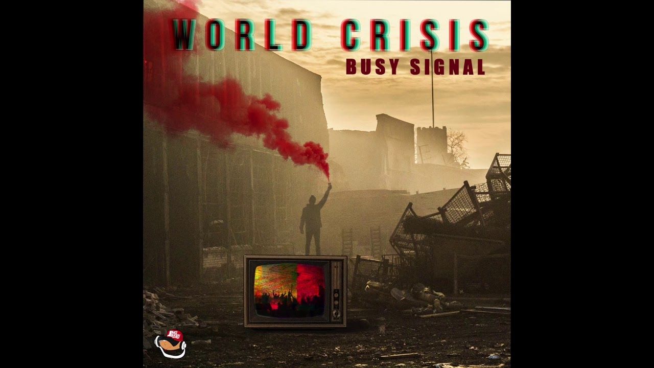 Busy Signal - World Crisis [Official Audio]