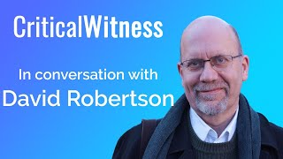 #29 David Robertson - Culture, Controversy and Christianity - Critical Witness