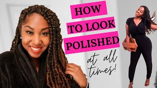 HOW TO LOOK POLISHED AND PUT TOGETHER AT ALL TIMES!