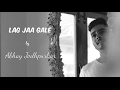 Lag Jaa Gale (Cover) by Abhay Jodhpurkar | Lata Mangeshkar | Madan Mohan | Latest Cover