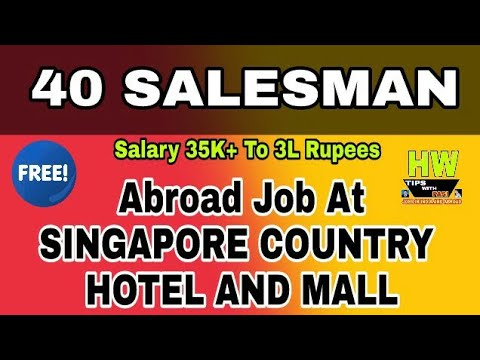 40 Salesman Free Vacancy At Singapore Country, Jobs At Singapore Mall, With Big And Best Salary