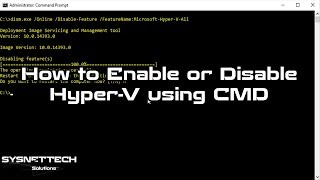 ✅ How to Enable or Disable Hyper-V Using CMD on Windows 10   SYSNETTECH Solutions