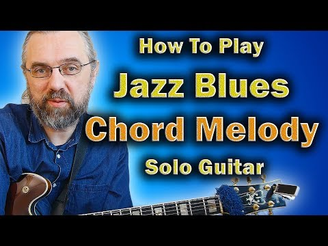 Learn A Jazz Blues Chord Melody - How to play Solo Guitar