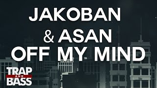 Jakoban & ASAN - Off My Mind ft. Anuka [PREMIERE]