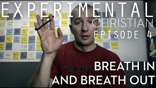 Breath In and Breath Out - Ep 4 - Experimental Christian