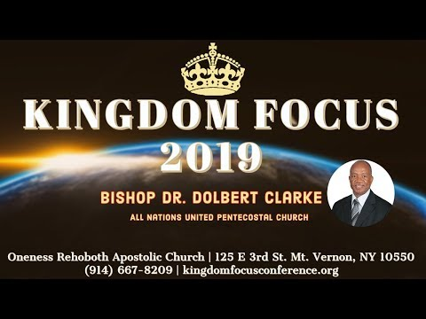 Kingdom Focus Conference | July 14, 2019 PM | Bishop Dolbert Clarke
