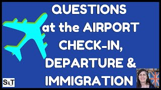 PRACTISE QUESTIONS you'll be asked AT THE AIRPORT at CHECK-IN, DEPARTURE & IMMIGRATION