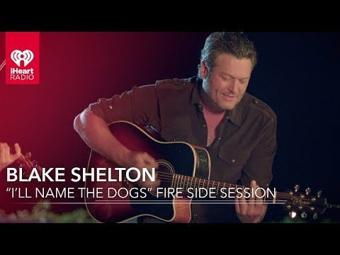"Blake Shelton ""I'll Name The Dogs"" Acoustic Fire Side Session 