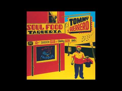 Tommy Guerrero - Soul Food Taqueria (Full Album)