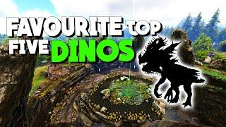 TOP 5 FAVOURITE DINOS!  | ARK: Survival Evolved