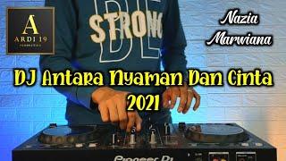 DJ Antara Nyaman Dan Cinta 2021 Nazia Marwiana Remix Viral Tiktok Terbaru Full Bass