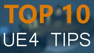 Top 10 Tips and Tricks for UE4 / Unreal Engine 4