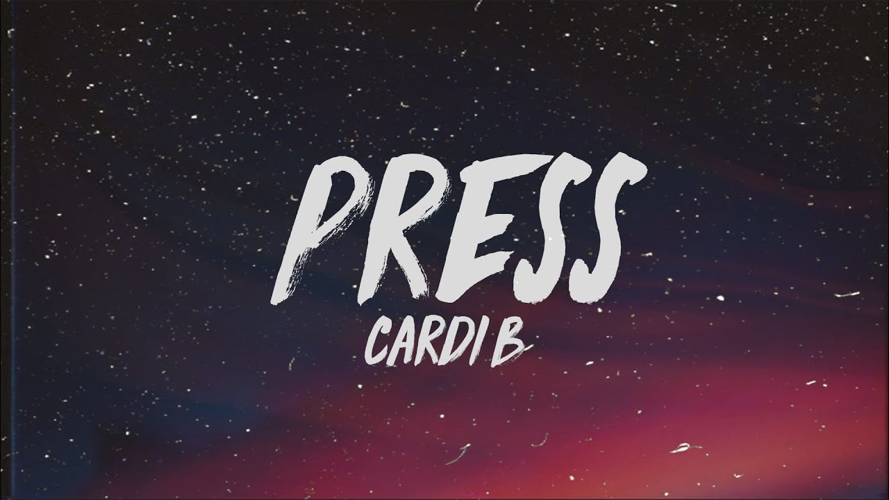 Cardi B Press Lyrics Youtube