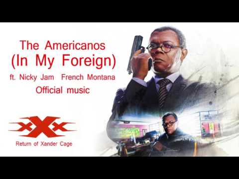 xXx The Return of Xander Cage The Americanos - In My Foreign ft. Nicky Jam _ French Montana