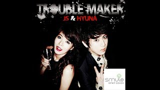 Hyuna ft Hyunseung - Trouble Maker (트러블메이커) Smule Kpop Cover Sing Karaoke by IngJJiN and DJPooH