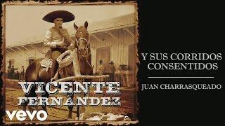 Vicente Fernández - Juan Charrasqueado (Cover Audio)