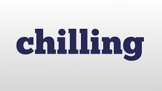 chilling meaning and pronunciation