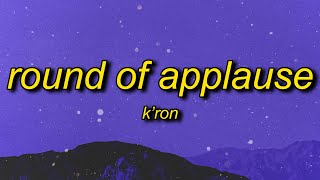 K'ron - Round of Applause (Lyrics)   god put you in my life for a purpose