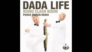 Dada Life - Boing Clash Boom (Pierce Fulton Remix)