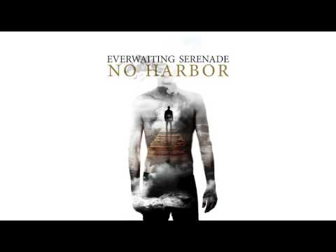 Everwaiting Serenade - No Harbor (Official Album Stream)