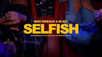 "Bino Rideaux & Blxst ""Selfish"" Official Music Video"