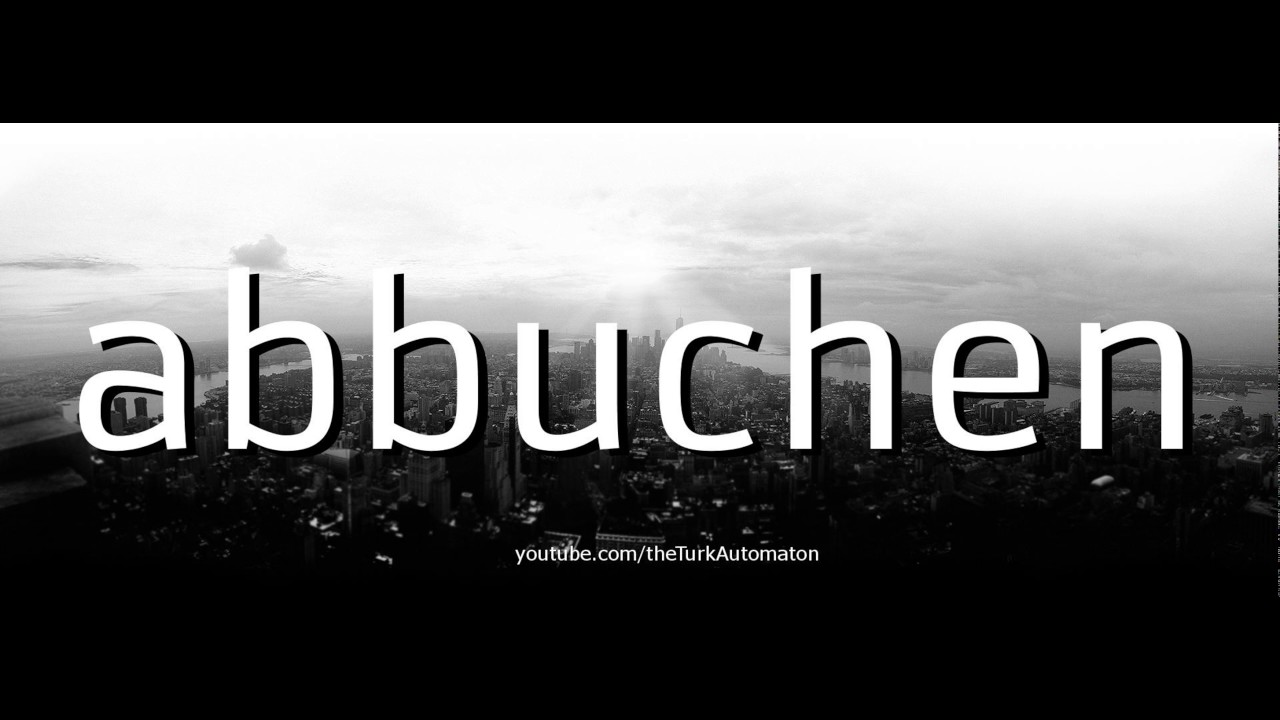 How To Pronounce Abbuchen In German