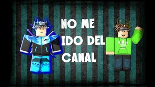 NO ME IDO DEL CANAL - ROBLOX