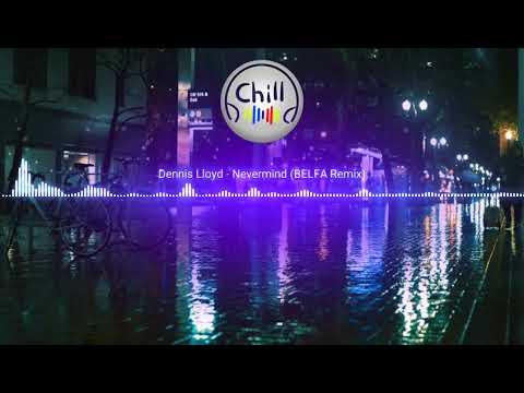 Dennis Lloyd - Nevermind (BELFA Remix)