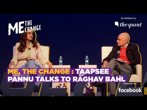 Me, the Change: Actor Taapsee Pannu & Raghav Bahl on Being a Successful Woman in India | The Quint