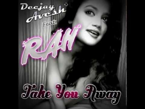 TAKE YOU AWAY - Deejay Avesh feat. RAH (Promo Video - Radio Mix)
