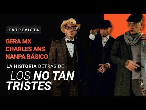 Gera MX, Charles Ans y Nanpa Básico nos cuentan la historia de 'Los No Tan Tristes' | Slang
