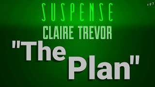 "CLAIRE TREVOR Has ""The Plan"" • It's devious! • SUSPENSE Radio's Best Episodes"