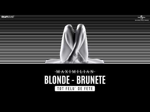 Maximilian - Blonde, Brunete (Tot Felu' de Fete)