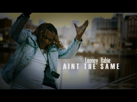 Looney Babie - Aint The Same