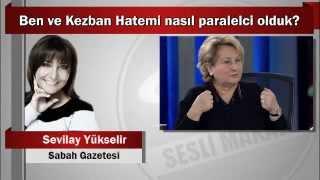 Sevilay Yükselir : Ben ve Kezban Hatemi nasıl paralelci olduk?