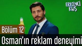 Erkenci Kuş 12. Bölüm - Osman'ın Reklam Deneyimi