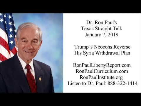 Ron Paul's Texas Straight Talk 1/7/19: Trump's Neocons Reverse His Syria Withdrawal Plan