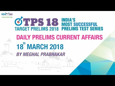 Daily Current Affairs | 18th MARCH 2018 | UPSC PRELIMS 2018 | NEO IAS