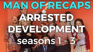 RECAP!!! - Arrested Development: Seasons 1 - 3