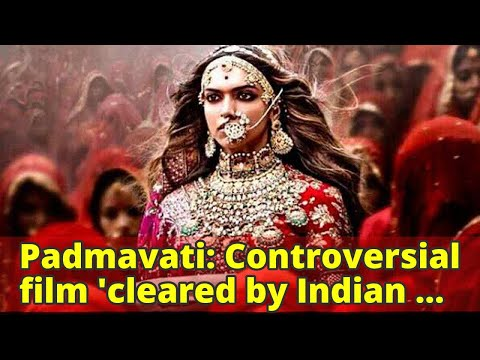 Padmavati: Controversial film 'cleared by Indian censor board'