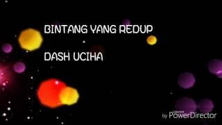 Lirik Bintang yang redup ~ Dash Uciha