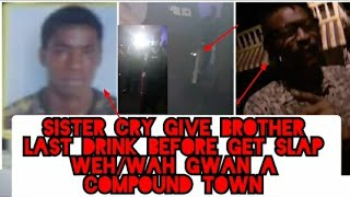 A Sister's Cry Give Brother Last Drink Before Gvnmen Slap Him Weh/Wah Gwan Compound Town Sep 26 2020
