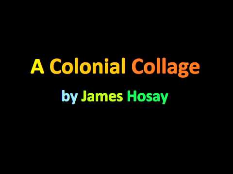 A Colonial Collage (by James Hosay)