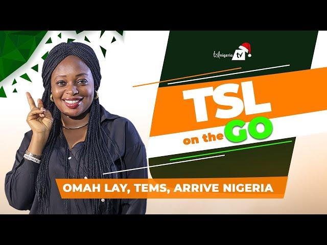 OMAH LAY, TEMS, ARRIVE NIGERIA